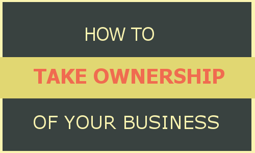 Time to Take Ownership – Be a Business Owner